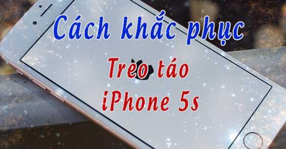Cách khắc phục hiện tượng màn hình iPhone5, iPhone 5s bị treotáo