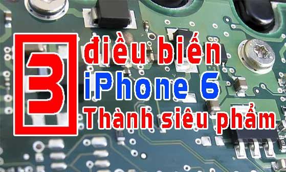 Top 3 lý do biến iPhone 6 thành siêu phẩm